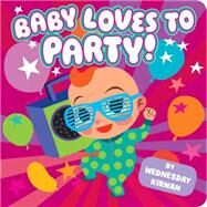 Baby Loves to Party! by Kirwan, Wednesday; Kirwan, Wednesday, 9781481429948