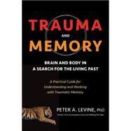 Trauma and Memory by LEVINE, PETER A. PHDVAN DER KOLK, BESSEL A. M.D, 9781583949948