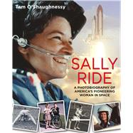 Sally Ride: A Photobiography of America's Pioneering Woman in Space by O'Shaughnessy, Tam, 9781596439948