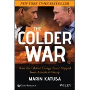 The Colder War How the Global Energy Trade Slipped from America's Grasp by Katusa, Marin, 9781118799949