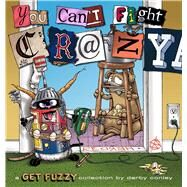 You Can't Fight Crazy A Get Fuzzy Collection by Conley, Darby, 9781449459949