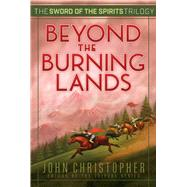 Beyond the Burning Lands by Christopher, John, 9781481419949