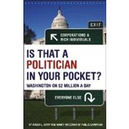 Is That a Politician in Your Pocket Washington on $2 Million a Day