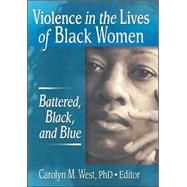 Violence in the Lives of Black Women: Battered, Black, and Blue by West; Carolyn, 9780789019950