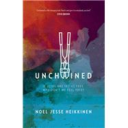 Unchained If Jesus Has Set Us Free, Why Don't We Feel Free? by Heikkinen, Noel Jesse, 9781434709950