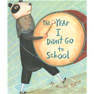 The Year I Didn't Go to School by Potter, Giselle; Potter, Giselle, 9781481479950