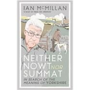 Neither Nowt Nor Summat by McMillan, Ian, 9780091959951