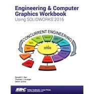 Engineering & Computer Graphics Workbook Using Solidworks 2016 by Barr, Ronald; Juricic, Davor; Krueger, Thomas, 9781585039951