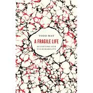 A Fragile Life by May, Todd, 9780226439952