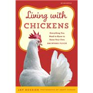 Living With Chickens by Rossier, Jay; Hansen, Geoff; Steele, Lisa (CON), 9781493029952