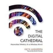The Digital Cathedral by Anderson, Keith; Drescher, Elizabeth, 9780819229953