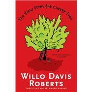 The View from the Cherry Tree by Roberts, Willo Davis, 9781481439954