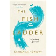 The Fish Ladder A Journey Upstream by Norbury, Katharine, 9781620409954