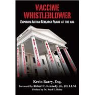 Vaccine Whistleblower by Barry, Kevin; Kennedy, Robert, Jr.; Haley, Boyd E., Dr. (CON), 9781634509954