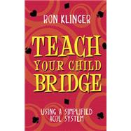 Teach Your Child Bridge by Klinger, Ron, 9780297869955
