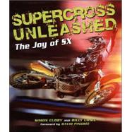 Supercross Unleashed : The Joy of SX by Cudby, Simon, 9780760329955