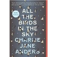 All the Birds in the Sky by Anders, Charlie Jane, 9780765379955