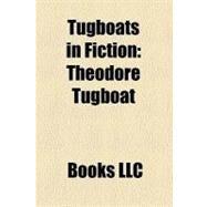 Tugboats in Fiction : Theodore Tugboat, Tugs, Tugboat Annie, the Adventures of Tugboat Annie, Tugboat Annie Sails Again, Captain Tugboat Annie by , 9781156329955