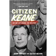 Citizen Keane: The Big Lies Behind the Big Eyes by Parfrey, Adam; Nelson, Cletus, 9781936239955