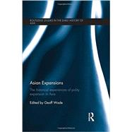 Asian Expansions: The Historical Experiences of Polity Expansion in Asia by Wade; Geoff, 9780415589956