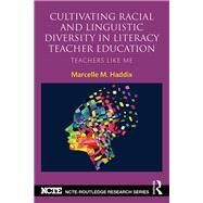 Cultivating Racial and Linguistic Diversity in Literacy Teacher Education: Teachers Like Me by Haddix; Marcelle, 9780415729956