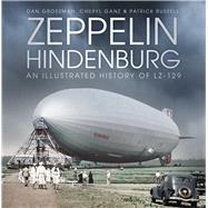Zeppelin Hindenburg by Grossman, Dan; Ganz, Cheryl; Russell, Patrick, 9780750969956