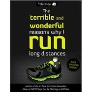 The Terrible and Wonderful Reasons Why I Run Long Distances by The Oatmeal; Inman, Matthew, 9781449459956