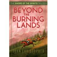 Beyond the Burning Lands by Christopher, John, 9781481419956