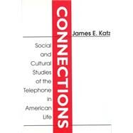 Connections: Social and Cultural Studies of the Telephone in American Life by Katz,James E., 9780765809957