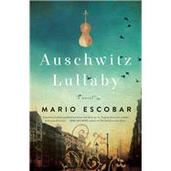 Auschwitz Lullaby by Escobar, Mario, 9780785219958
