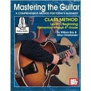 Mastering the Guitar Class Method Elementary to 8th Grade by Bay, William, 9780786689958