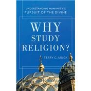 Why Study Religion? by Muck, Terry C., 9780801049958