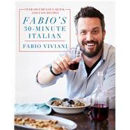 Fabio's 30-Minute Italian Over 100 Fabulous, Quick, and Easy Recipes by Viviani, Fabio, 9781250109958