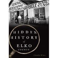 Hidden History of Elko County by Wines, Claudia, 9781626199958
