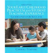 Your Early Childhood Practicum and Student Teaching Experience Guidelines for Success by Tyminski, Carroll, 9780132869959