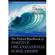 The Oxford Handbook of Positive Organizational Scholarship by Cameron, Kim S.; Spreitzer, Gretchen M., 9780199989959