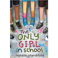 The Only Girl in School by Standiford, Natalie, 9780545829960