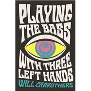 Playing the Bass with Three Left Hands by Carruthers, Will, 9780571329960