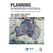 Planning in Indigenous Australia: From imperial foundations to post-colonial futures by Jackson; Sue, 9781138909960