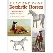 Draw and Paint Realistic Horses : Projects in Pencil, Acrylics and Oills by SCOTT JEANNE FILLER, 9781600619960