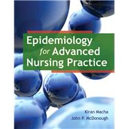 Epidemiology for Advanced Nursing Practice by Macha, Dr. Kiran; McDonough, Dr. John P., 9780763789961