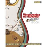 The Stratocaster Guitar Book: A Complete History of Fender Stratocaster Guitars by Bacon, Tony, 9780879309961