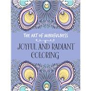 The Art of Mindfulness: Joyful and Radiant Coloring by Unknown, 9781454709961