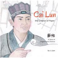 Cai Lun, the Creator of Paper by Jian, Li; Wert, Yijin, 9781602209961