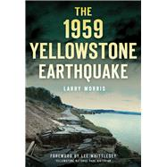 The 1959 Yellowstone Earthquake by Morris, Larry E., 9781467119962