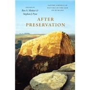 After Preservation: Saving American Nature in the Age of Humans by Minteer, Ben; Pyne, Stephen J., 9780226259963