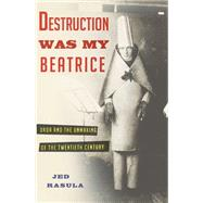 Destruction Was My Beatrice by Rasula, Jed, 9780465089963
