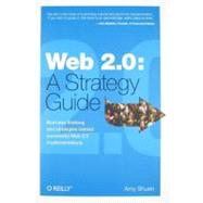 Web 2. 0 : A Strategy Guide - Business Thinking and Strategies Behind Successful Web 2. 0 Implementations by Shuen, Amy, 9780596529963
