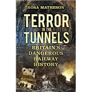 Terror in the Tunnels by Matheson, Rosa, 9780750969963
