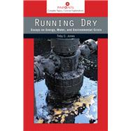 Running Dry: Essays on Energy, Water, and Environmental Crisis by Jones, Toby Craig, 9780813569963